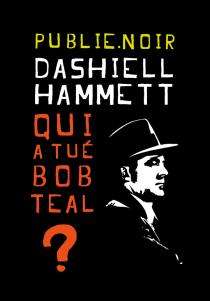 Qui a tué Bob Teal ? - Dashiell Hammett